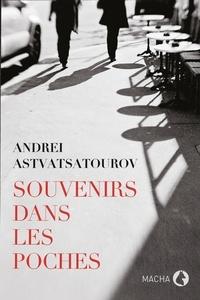 Andrei Astvatsatourov - Souvenirs dans les poches.