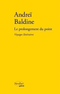 Andreï Baldine - Le prolongement du point - Voyages littéraires en Russie.