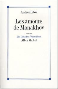 Andreï Bitov - Les amours de Monakhov.