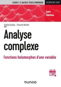 Andréi Iordan et Vincent Michel - Analyse complexe - Fonctions holomorphes d'une variable.