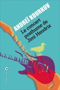 Andreï Kourkov - Le concert posthume de Jimi Hendrix.