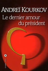 Andreï Kourkov - Le dernier amour du président.