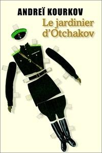 Andreï Kourkov - Le jardinier d'Otchakov.