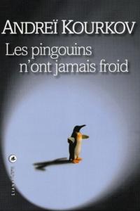 Andreï Kourkov - Les pingouins n'ont jamais froid.