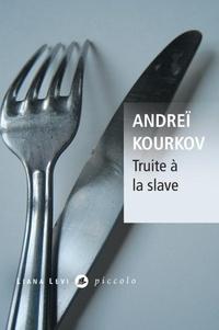 Andreï Kourkov - Truite à la slave.