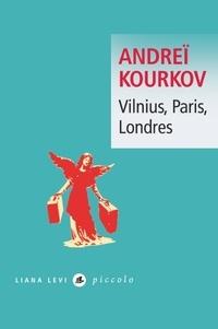 Andreï Kourkov - Vilnius, Paris, Londres.
