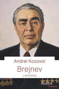 Andreï Kozovoï - Brejnev - L'antihéros.