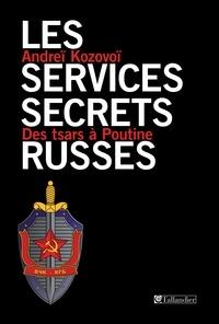 Andreï Kozovoï - Les services secrets russes - Des tsars à Poutine.