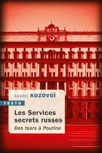 Ebooks téléchargements gratuits pdf Les services secrets russes  - Des tsars à Poutine PDB ePub DJVU par Andreï Kozovoï