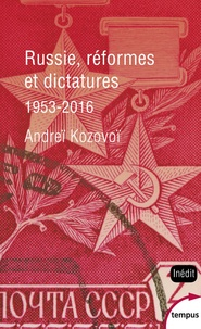 Andreï Kozovoï - Russie, réformes et dictatures - De Khroutchev à Poutine (1953-2016).