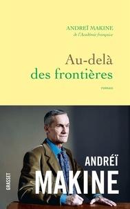 Andreï Makine - Au-delà des frontières - roman.