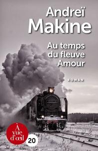 Andreï Makine - Au temps du fleuve Amour.