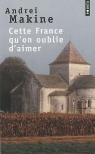 Andreï Makine - Cette France qu'on oublie d'aimer.