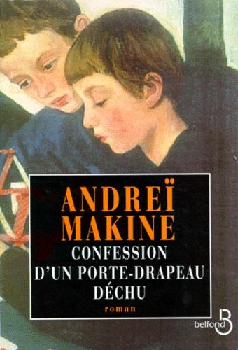 Andreï Makine - Confession d'un porte-drapeau déchu.
