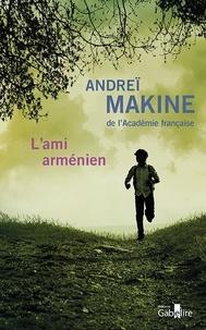 Andreï Makine - L'ami arménien.