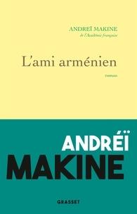 Andreï Makine - L'ami arménien - roman.