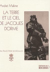 Andreï Makine - La terre et le ciel de Jacques Dorme.