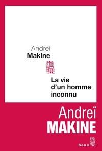 Andreï Makine - La vie d'un homme inconnu.