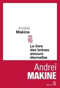 Andreï Makine - Le livre des brèves amours éternelles.