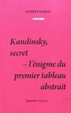 Andréi Nakov - Kandinsky, secret - L'énigme du premier tableau abstrait.