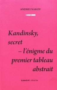 Kandinsky, secret- L'énigme du premier tableau abstrait - Andréi Nakov |