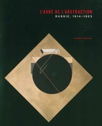 L'aube de l'abstraction- Russie, 1914-1923 - Andréi Nakov |