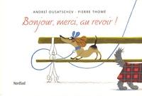 Andreï Ousatschev et Pierre Thomé - Bonjour, merci, au revoir !.