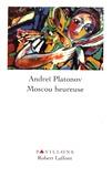 Andreï Platonov - Moscou heureuse.