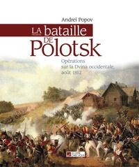Andreï Popov - La bataille de Polotsk - Opérations sur la Dvina occidentale, août 1812.