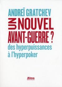 Andreï Serafimovic Gratchev - Un nouvel avant-guerre ? - Des hyperpuissances à l'hyperpoker.