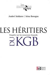 Andreï Soldatov et Irina Borogan - Les héritiers du KGB - Enquête sur les nouveaux boyards.