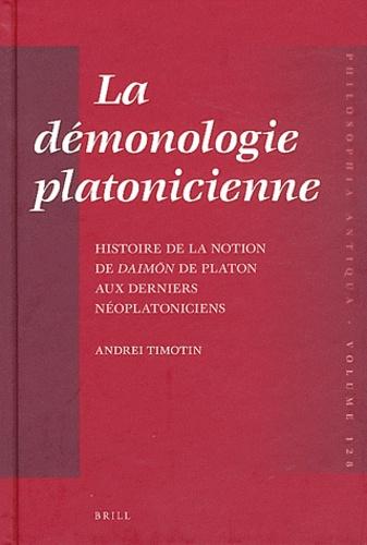Andréi Timotin - La démonologie platonicienne - Histoire de la notion de daimon de Platon aux derniers néoplatoniciens.