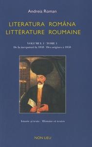 Andreia Roman et Philippe Loubière - Littérature roumaine - Tome 1, Des origines à 1848, édition bilingue français-roumain.