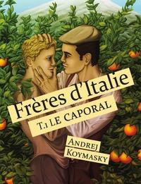 Andrej Koymasky - Frères d'Italie, tome 1 : Le caporal.