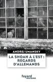 Andrej Umansky - La Shoah à l'Est : regards d'Allemands.