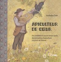 Andrejka Cufer - Apiculteur de coeur - Ou comment le jeune Anton Jansa devint maître d'apiculture à la cour de Vienne.