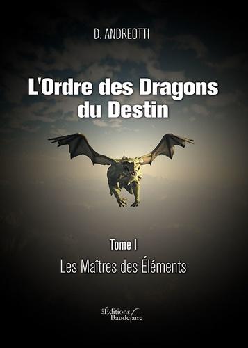 Andreotti D. - L'Ordre des Dragons du Destin - Tome I : Les Maîtres des Éléments.