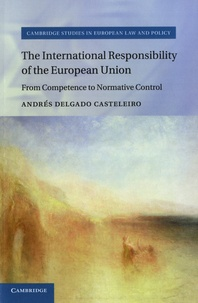 Andrés Delgado Casteleiro - The International Responsability of the European Union - From Competence to Normative Control.