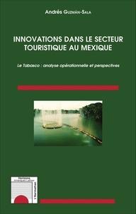 Andrés Guzman-Sala - Innovations dans le secteur touristique au Mexique - Le Tabasco : analyse opérationnelle et perspectives.