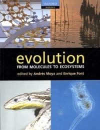 Andrés Moya et Enrique Font - Evolution - From Molecules to Ecosystems.