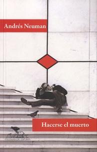 Andrés Neuman - Hacerse el muerto.