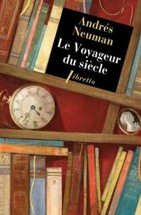 Andrés Neuman - Le voyageur du siècle.