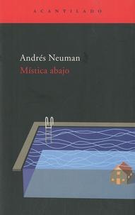 Andrés Neuman - Mistica abajo.