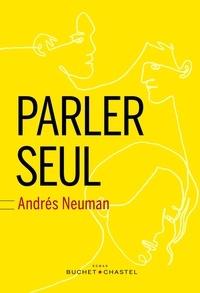 Andrés Neuman - Parler seul.