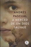 Andrés Pascual - A merced de un dios salvaje.
