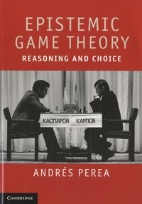 Epistemic Game Theory- Reasoning and Choice - Andrés Perea |