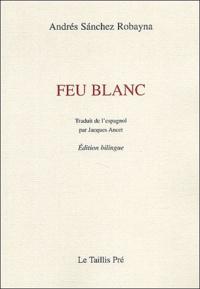 Andrés Sanchez Robayna - Feu blanc - Edition bilingue français - espagnol.