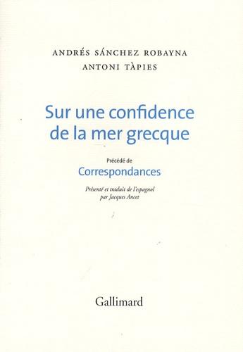 Andrés Sanchez Robayna et Antoni Tàpies - Sur une confidence de la mer grecque - Précédé de Correspondances.