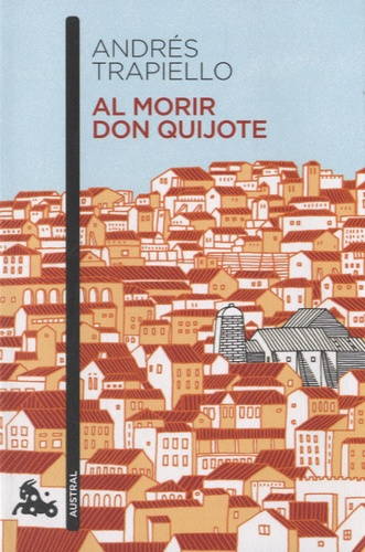 Andrés Trapiello - Al morir Don Quijote.