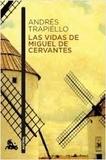 Andrés Trapiello - Las vidas de Miguel de Cervantes - Una biografia distinta.